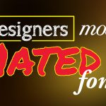 Designers Most Hated Fonts