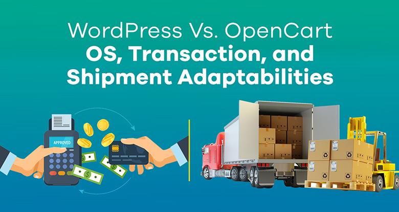 WordPress Vs. OpenCart OS, Transaction, and Shipment Adaptabilities