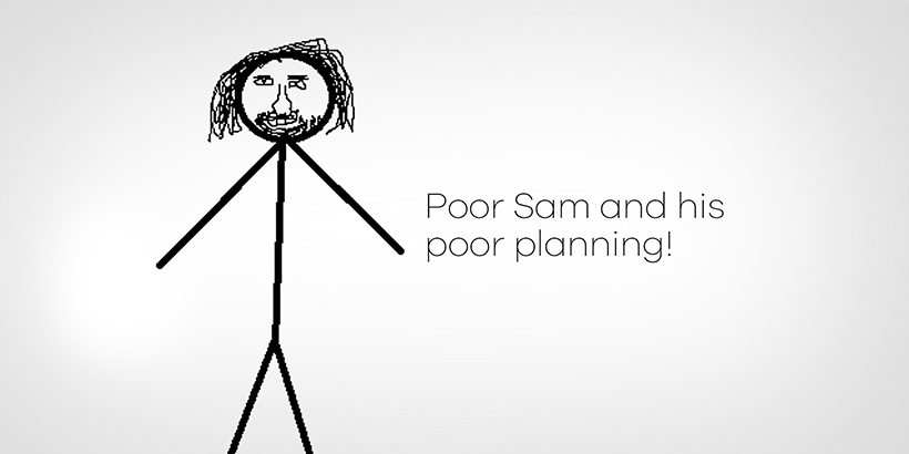 Poor Sam and His Poor Planning
