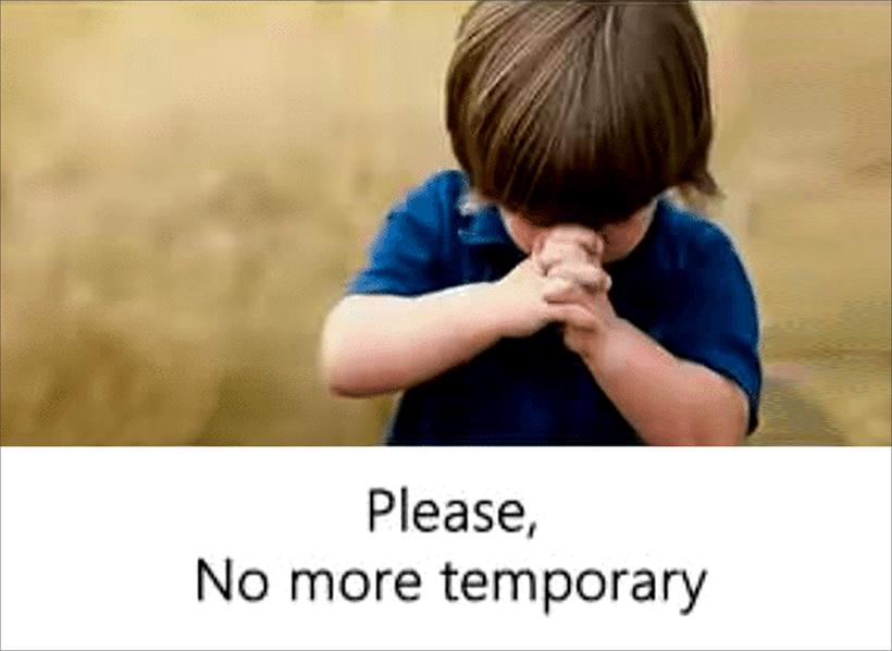 Please no more temporary