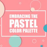 Embracing the Pastel Color palette