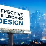 Follow the Tips to Make Heads Turn with an Effective Billboard Design
